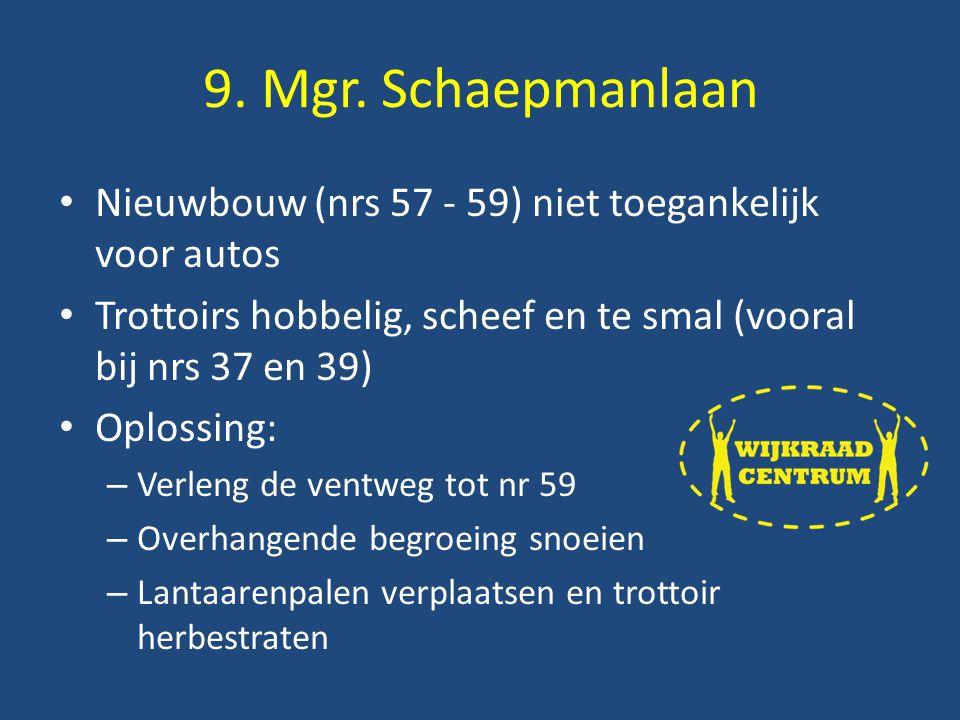 Nieuwbouw (nrs 57 - 59) niet toegankelijk voor autos Trottoirs hobbelig, scheef en te smal (vooral bij nrs 37 en 39) Oplossing: – Verleng de ventweg tot nr 59 – Overhangende begroeing snoeien – Lantaarenpalen verplaatsen en trottoir herbestraten 9.
