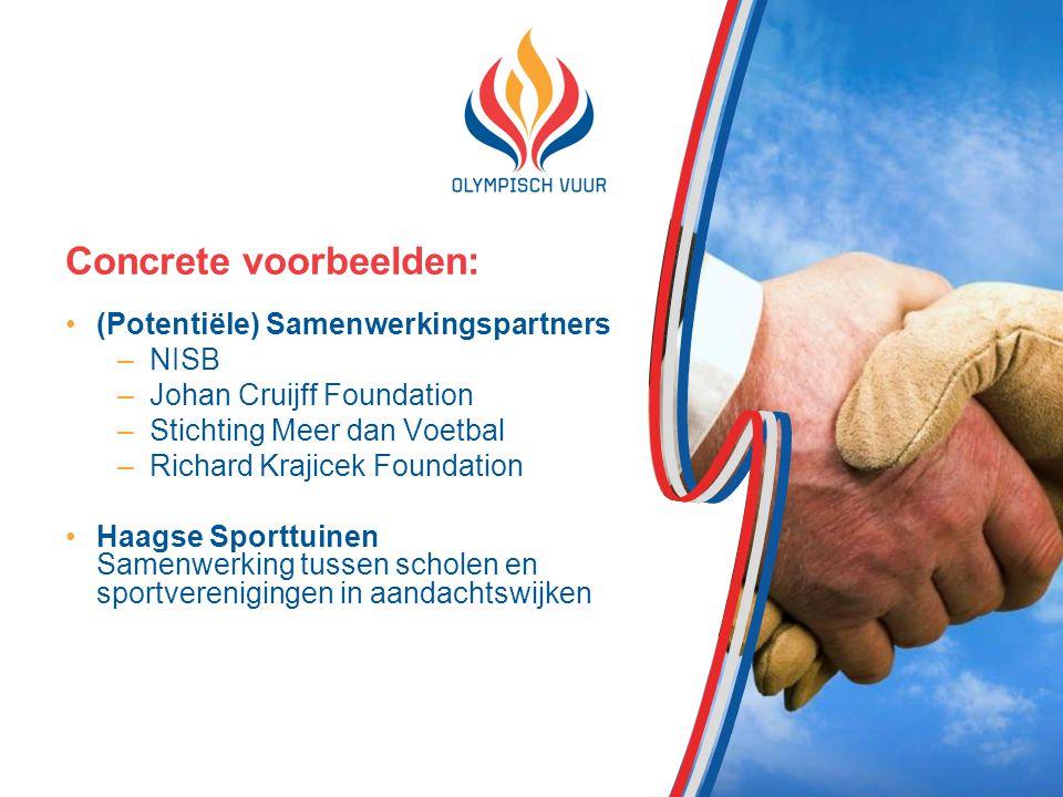 Concrete voorbeelden: (Potentiële) Samenwerkingspartners –NISB –Johan Cruijff Foundation –Stichting Meer dan Voetbal –Richard Krajicek Foundation Haagse Sporttuinen Samenwerking tussen scholen en sportverenigingen in aandachtswijken