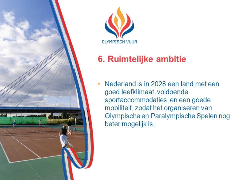 6. Ruimtelijke ambitie Nederland is in 2028 een land met een goed leefklimaat, voldoende sportaccommodaties, en een goede mobiliteit, zodat het organi