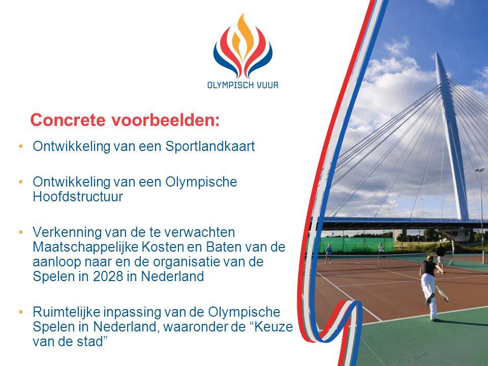 Concrete voorbeelden: Ontwikkeling van een Sportlandkaart Ontwikkeling van een Olympische Hoofdstructuur Verkenning van de te verwachten Maatschappelijke Kosten en Baten van de aanloop naar en de organisatie van de Spelen in 2028 in Nederland Ruimtelijke inpassing van de Olympische Spelen in Nederland, waaronder de Keuze van de stad