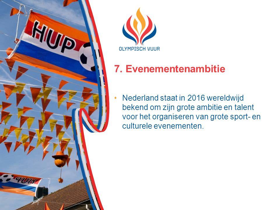 7. Evenementenambitie Nederland staat in 2016 wereldwijd bekend om zijn grote ambitie en talent voor het organiseren van grote sport- en culturele eve