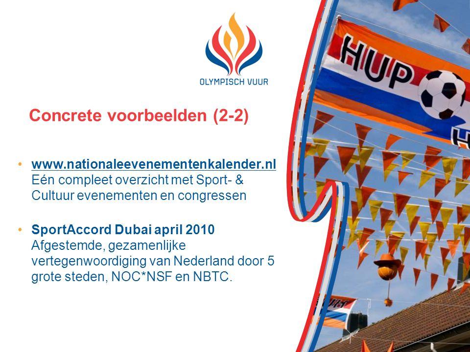 Concrete voorbeelden (2-2) www.nationaleevenementenkalender.nl Eén compleet overzicht met Sport- & Cultuur evenementen en congressenwww.nationaleevenementenkalender.nl SportAccord Dubai april 2010 Afgestemde, gezamenlijke vertegenwoordiging van Nederland door 5 grote steden, NOC*NSF en NBTC.