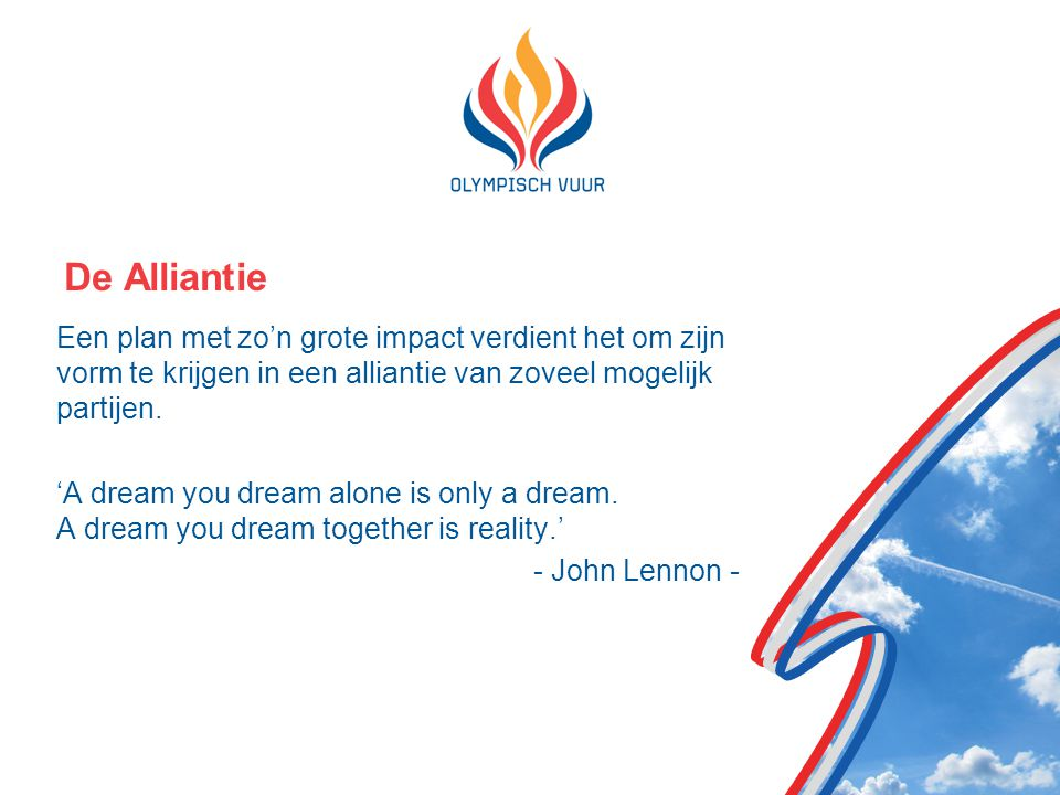 De Alliantie Een plan met zo'n grote impact verdient het om zijn vorm te krijgen in een alliantie van zoveel mogelijk partijen.