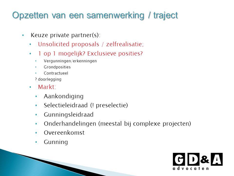 Keuze private partner(s): Unsolicited proposals / zelfrealisatie; 1 op 1 mogelijk? Exclusieve posities? Vergunningen/erkenningen Grondposities Contrac