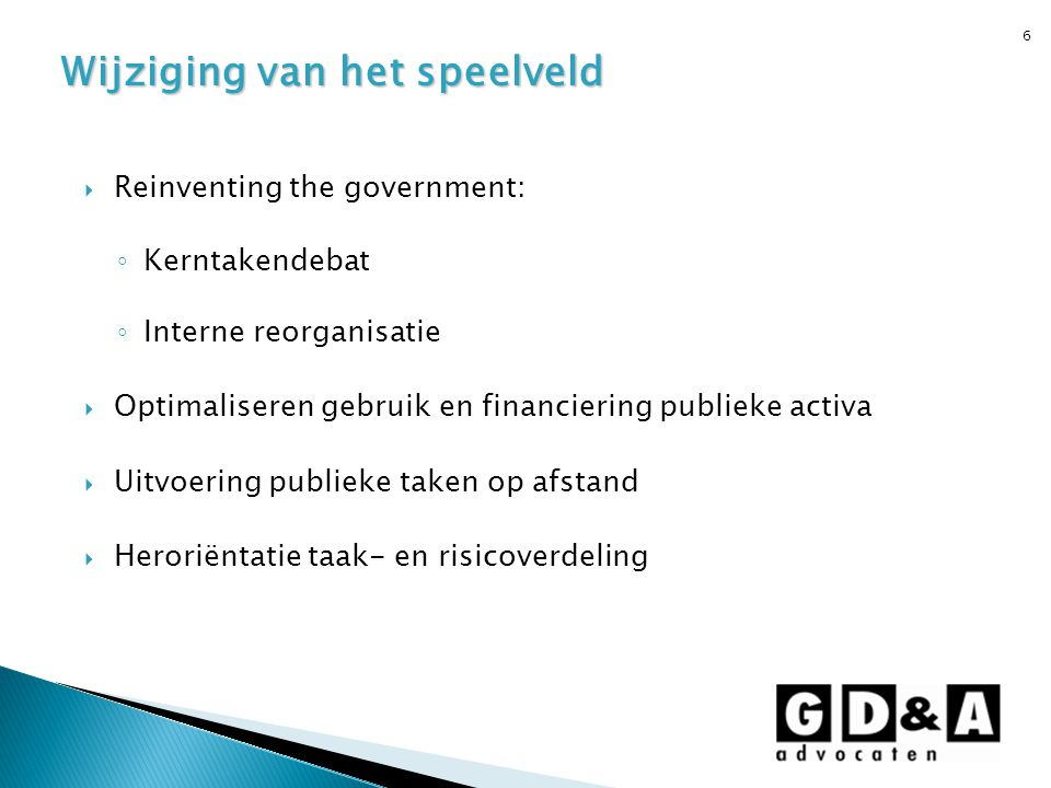 6  Reinventing the government: ◦ Kerntakendebat ◦ Interne reorganisatie  Optimaliseren gebruik en financiering publieke activa  Uitvoering publieke