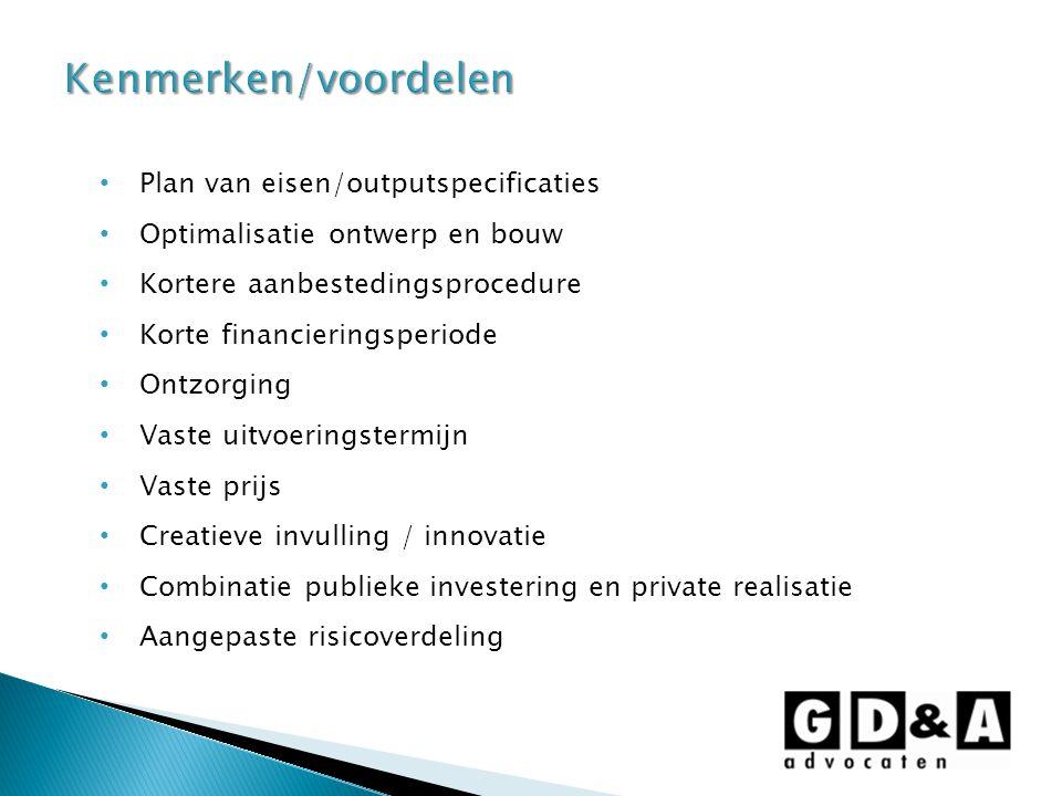 Plan van eisen/outputspecificaties Optimalisatie ontwerp en bouw Kortere aanbestedingsprocedure Korte financieringsperiode Ontzorging Vaste uitvoering