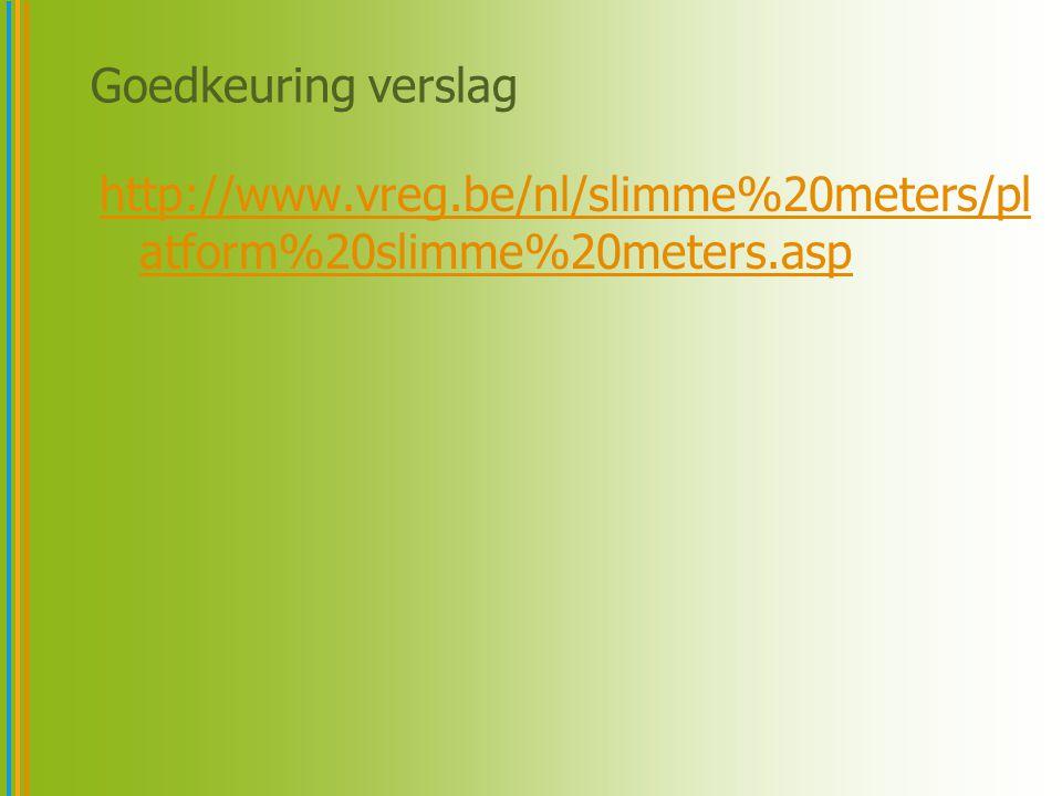 Goedkeuring verslag http://www.vreg.be/nl/slimme%20meters/pl atform%20slimme%20meters.asp