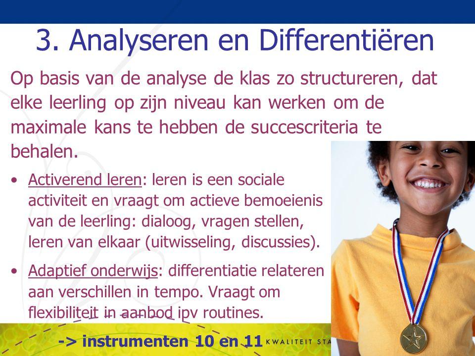 3. Analyseren en Differentiëren Op basis van de analyse de klas zo structureren, dat elke leerling op zijn niveau kan werken om de maximale kans te he