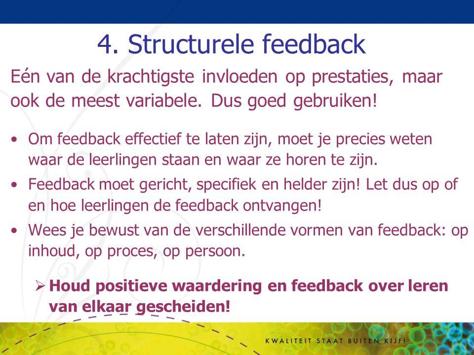 4. Structurele feedback Eén van de krachtigste invloeden op prestaties, maar ook de meest variabele. Dus goed gebruiken! Om feedback effectief te late