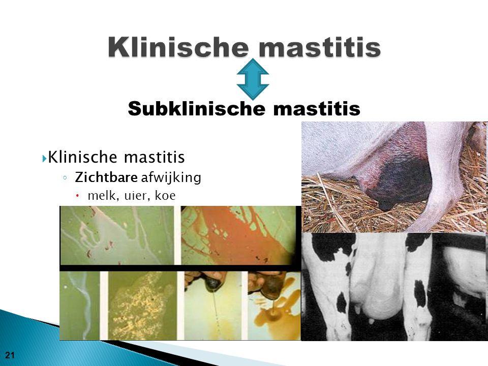 21  Klinische mastitis ◦ Zichtbare afwijking  melk, uier, koe Subklinische mastitis