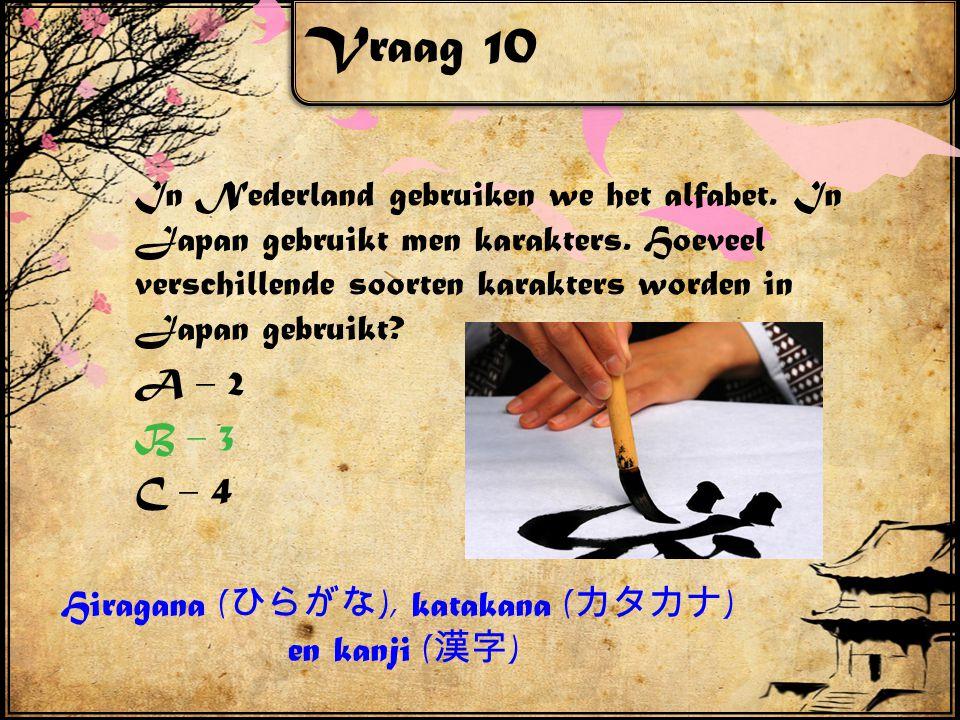 Vraag 10 In Nederland gebruiken we het alfabet. In Japan gebruikt men karakters. Hoeveel verschillende soorten karakters worden in Japan gebruikt? A –