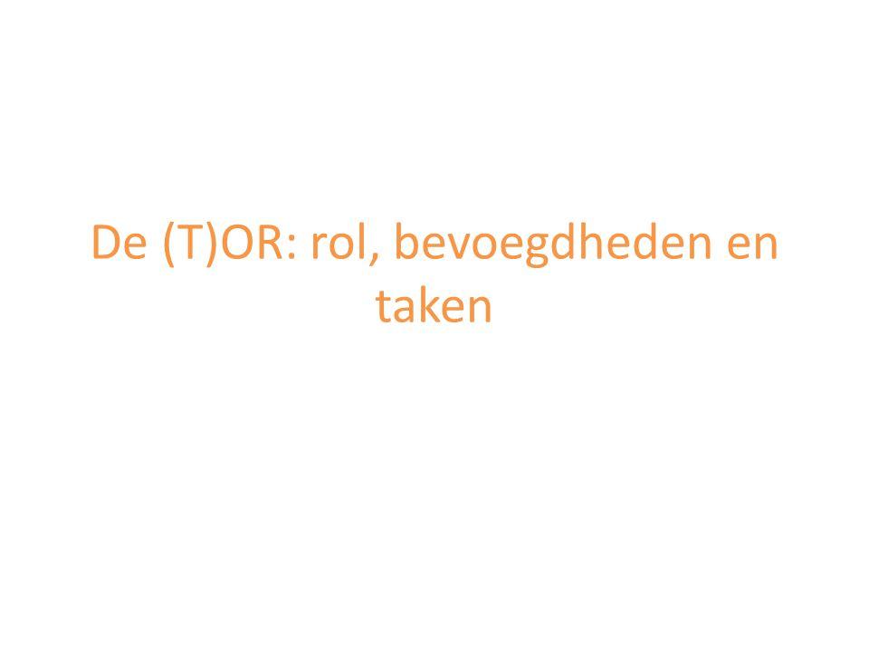 De (T)OR: rol, bevoegdheden en taken