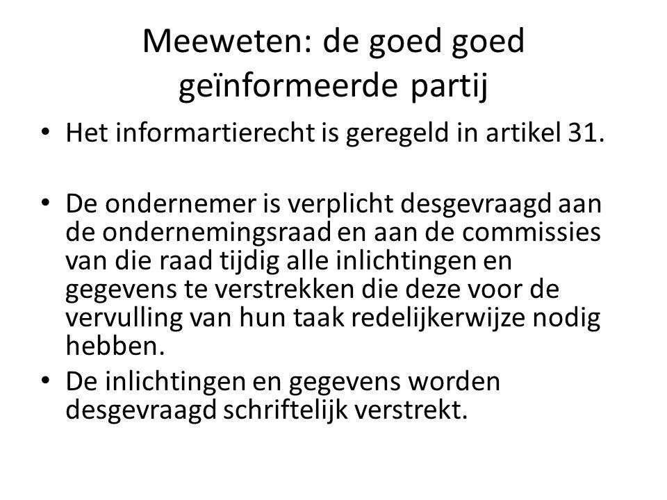 Meeweten: de goed goed geïnformeerde partij Het informartierecht is geregeld in artikel 31. De ondernemer is verplicht desgevraagd aan de ondernemings