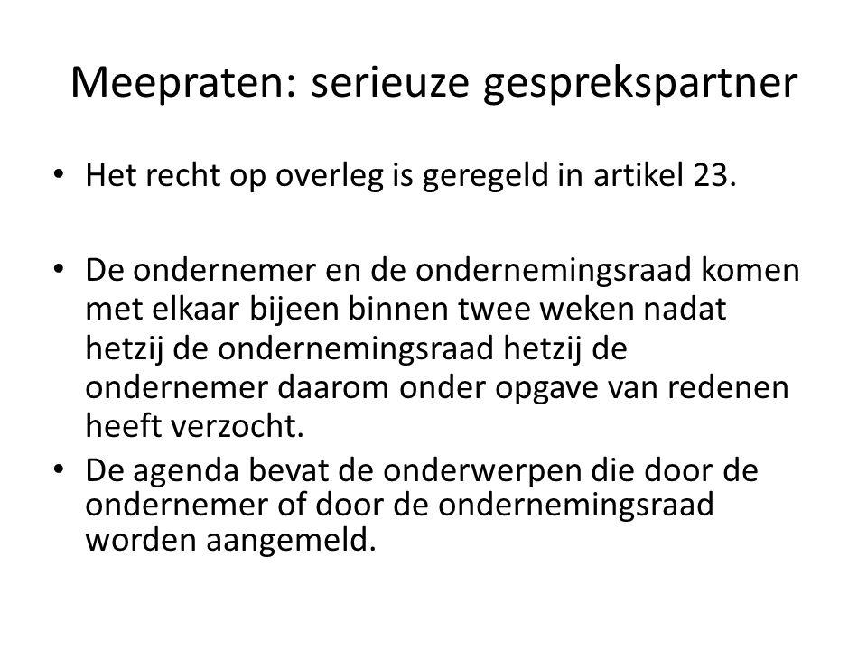 Meepraten: serieuze gesprekspartner Het recht op overleg is geregeld in artikel 23. De ondernemer en de ondernemingsraad komen met elkaar bijeen binne