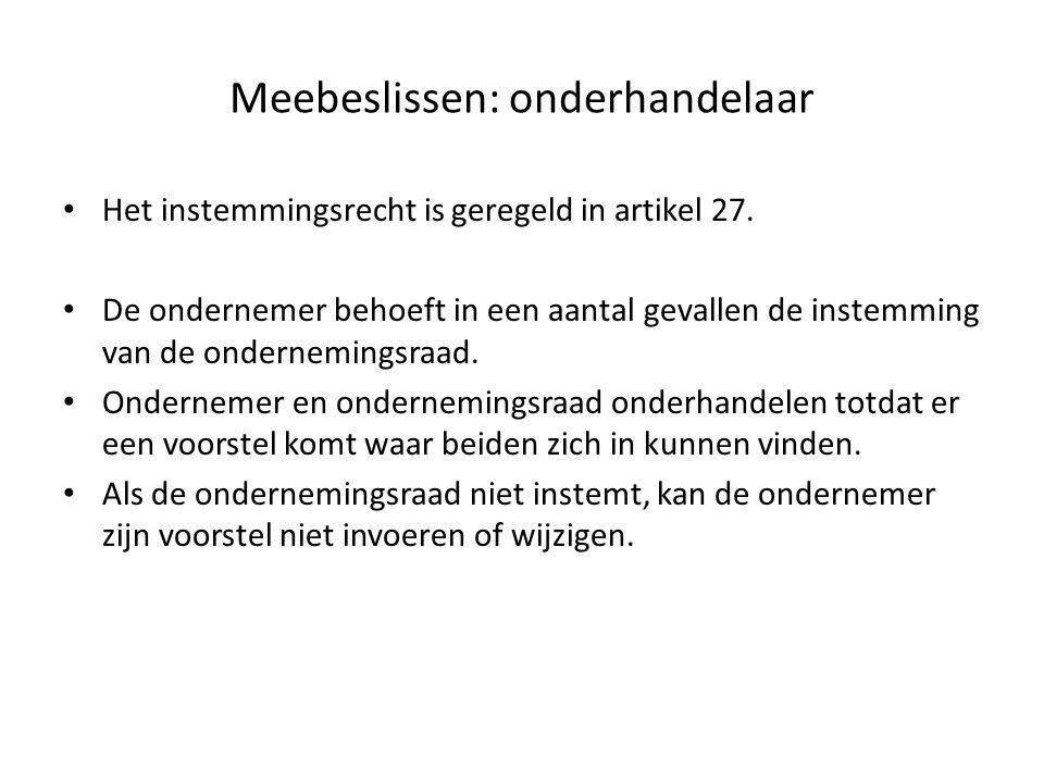 Meebeslissen: onderhandelaar Het instemmingsrecht is geregeld in artikel 27. De ondernemer behoeft in een aantal gevallen de instemming van de onderne