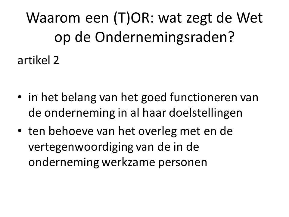 Waarom een (T)OR: wat zegt de Wet op de Ondernemingsraden? artikel 2 in het belang van het goed functioneren van de onderneming in al haar doelstellin