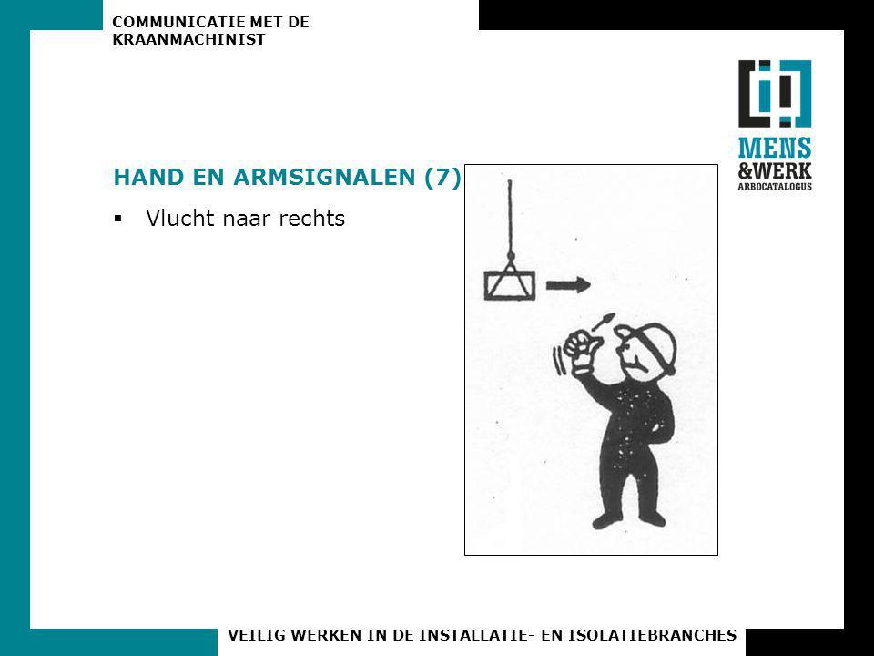COMMUNICATIE MET DE KRAANMACHINIST VEILIG WERKEN IN DE INSTALLATIE- EN ISOLATIEBRANCHES HAND EN ARMSIGNALEN (7)  Vlucht naar rechts