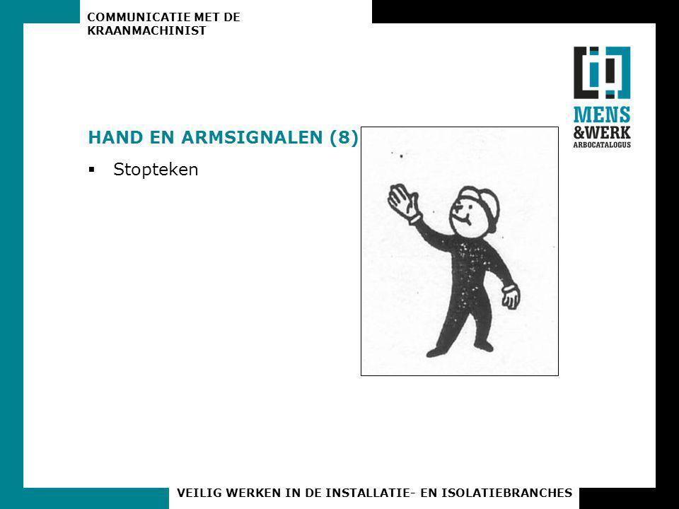 COMMUNICATIE MET DE KRAANMACHINIST VEILIG WERKEN IN DE INSTALLATIE- EN ISOLATIEBRANCHES HAND EN ARMSIGNALEN (8)  Stopteken