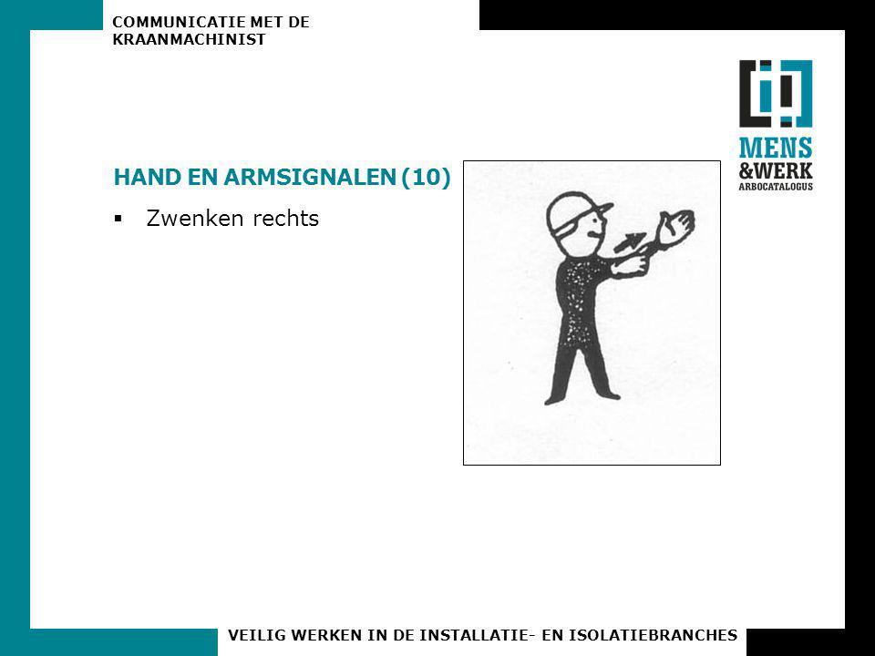 COMMUNICATIE MET DE KRAANMACHINIST VEILIG WERKEN IN DE INSTALLATIE- EN ISOLATIEBRANCHES HAND EN ARMSIGNALEN (10)  Zwenken rechts