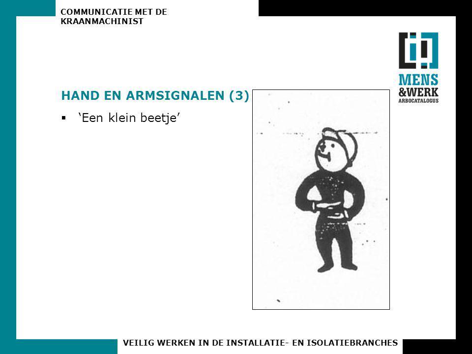 COMMUNICATIE MET DE KRAANMACHINIST VEILIG WERKEN IN DE INSTALLATIE- EN ISOLATIEBRANCHES HAND EN ARMSIGNALEN (3)  'Een klein beetje'