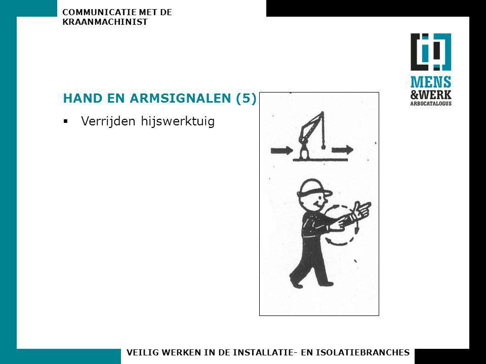 COMMUNICATIE MET DE KRAANMACHINIST VEILIG WERKEN IN DE INSTALLATIE- EN ISOLATIEBRANCHES HAND EN ARMSIGNALEN (5)  Verrijden hijswerktuig