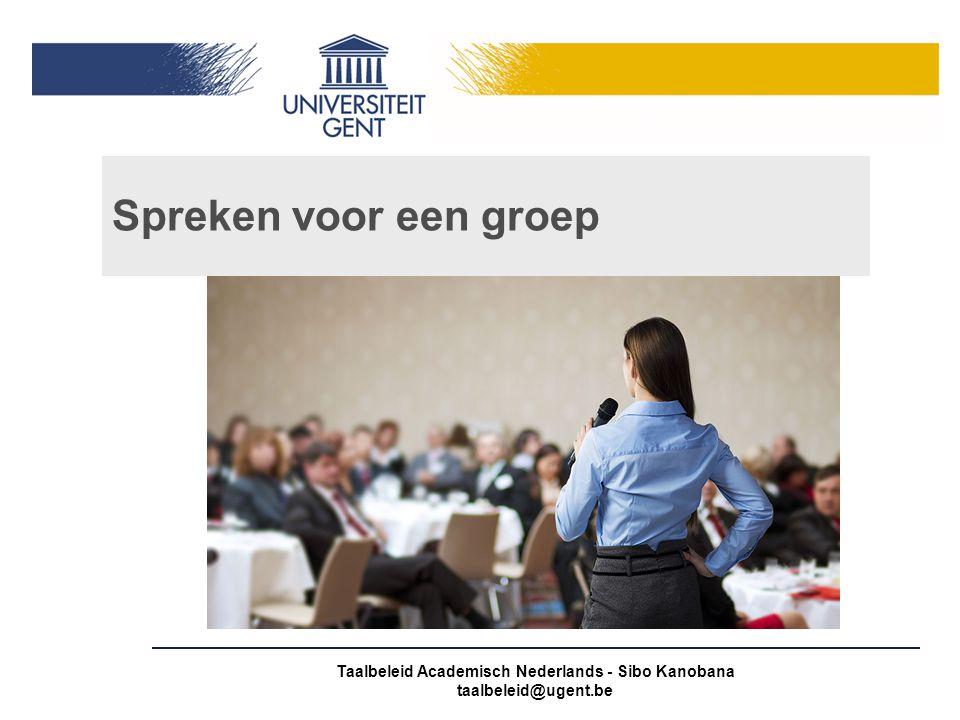 Taalbeleid Academisch Nederlands - Sibo Kanobana taalbeleid@ugent.be Spreken voor een groep
