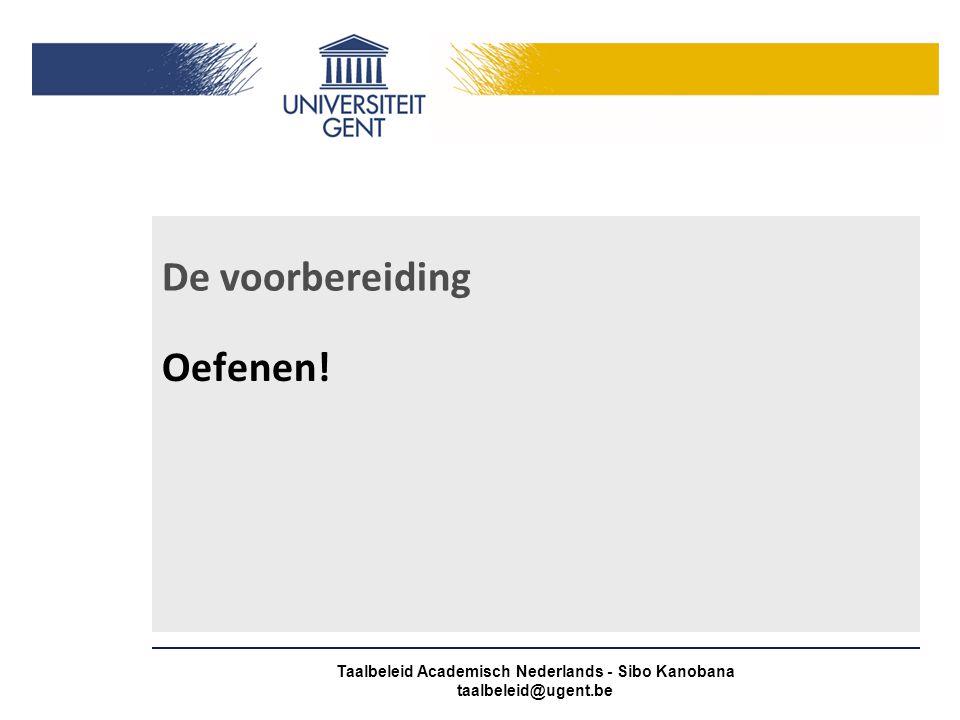 De voorbereiding Oefenen! Taalbeleid Academisch Nederlands - Sibo Kanobana taalbeleid@ugent.be