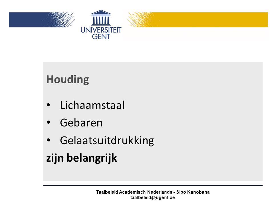 Houding Lichaamstaal Gebaren Gelaatsuitdrukking zijn belangrijk Taalbeleid Academisch Nederlands - Sibo Kanobana taalbeleid@ugent.be