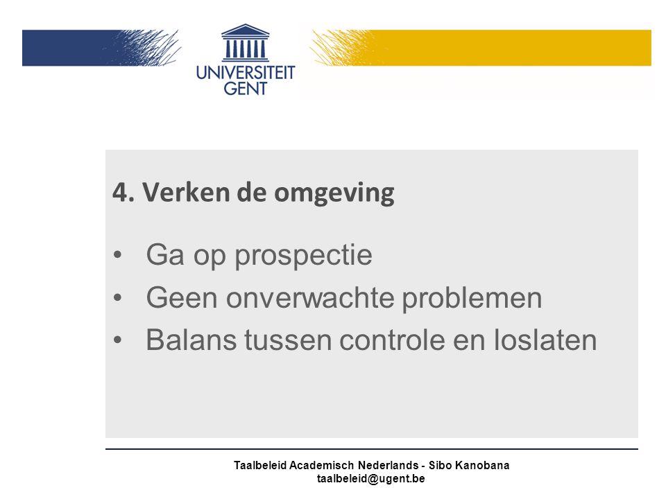 4. Verken de omgeving Ga op prospectie Geen onverwachte problemen Balans tussen controle en loslaten Taalbeleid Academisch Nederlands - Sibo Kanobana