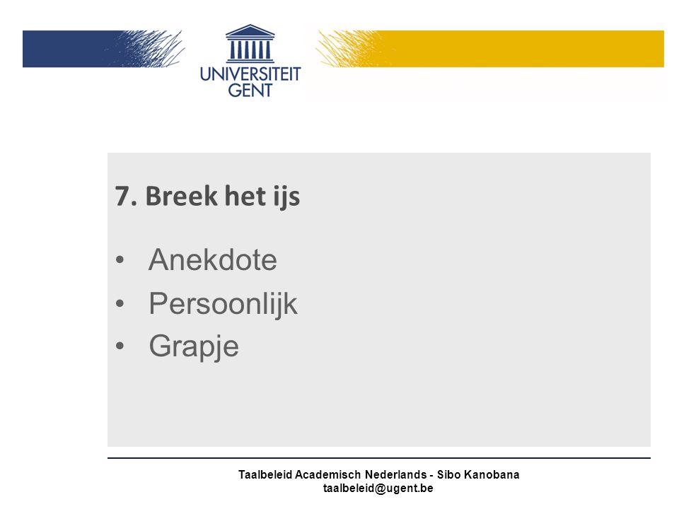 7. Breek het ijs Anekdote Persoonlijk Grapje Taalbeleid Academisch Nederlands - Sibo Kanobana taalbeleid@ugent.be