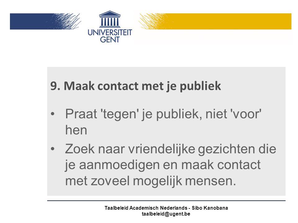 9. Maak contact met je publiek Praat 'tegen' je publiek, niet 'voor' hen Zoek naar vriendelijke gezichten die je aanmoedigen en maak contact met zovee