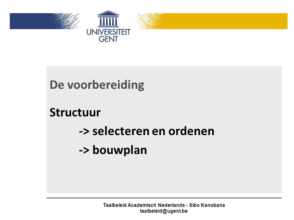 De voorbereiding Visuele hulpmiddelen -> bord, flip-over, transparant -> foto's, video, audio -> voorwerpen -> Powerpoint Taalbeleid Academisch Nederlands - Sibo Kanobana taalbeleid@ugent.be