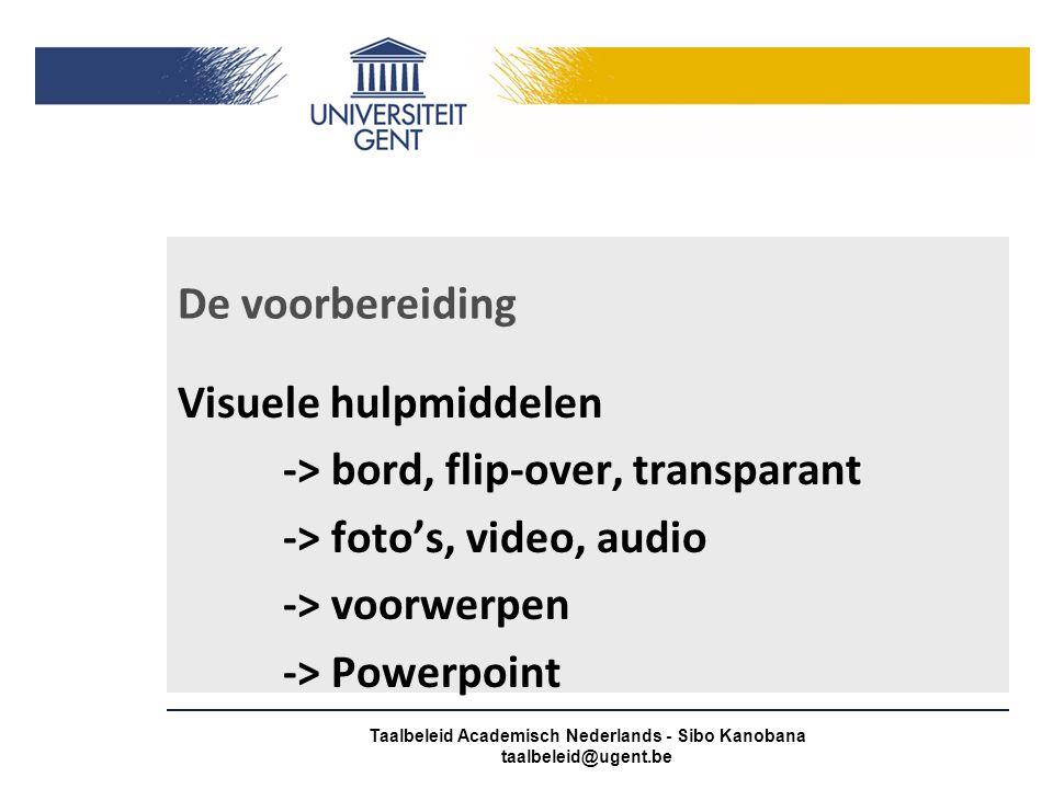 De voorbereiding Spreekschema -> spiekbriefje -> geen vodje papier Taalbeleid Academisch Nederlands - Sibo Kanobana taalbeleid@ugent.be