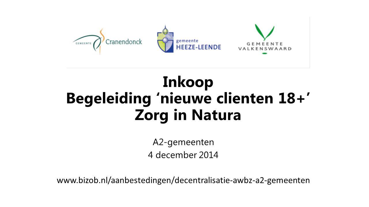 Inkoop Begeleiding 'nieuwe clienten 18+' Zorg in Natura A2-gemeenten 4 december 2014 www.bizob.nl/aanbestedingen/decentralisatie-awbz-a2-gemeenten