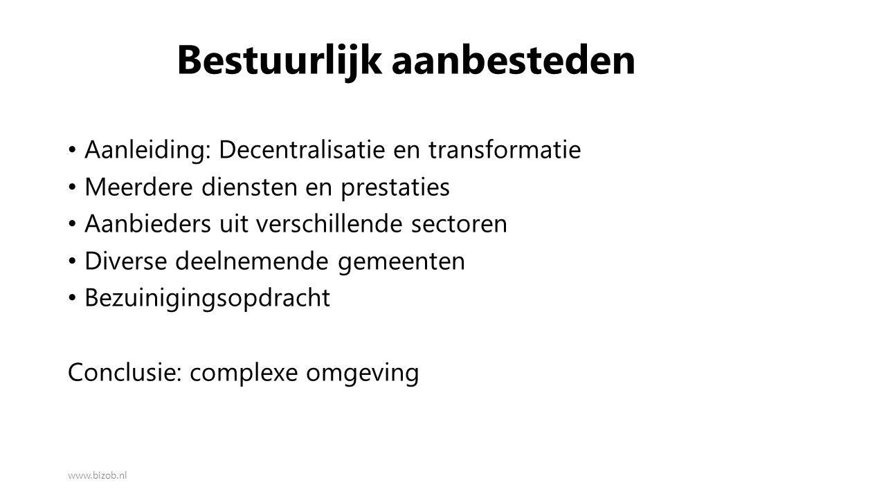 Bestuurlijk aanbesteden Aanleiding: Decentralisatie en transformatie Meerdere diensten en prestaties Aanbieders uit verschillende sectoren Diverse dee