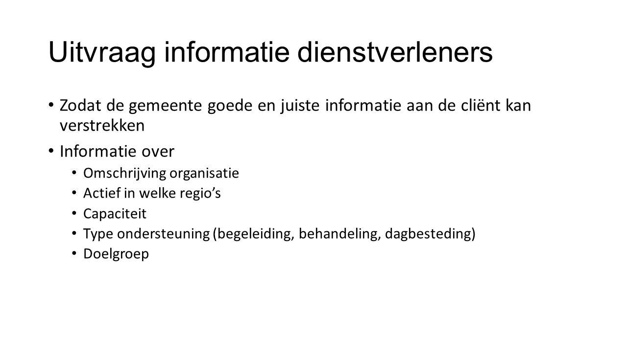 Uitvraag informatie dienstverleners Zodat de gemeente goede en juiste informatie aan de cliënt kan verstrekken Informatie over Omschrijving organisati