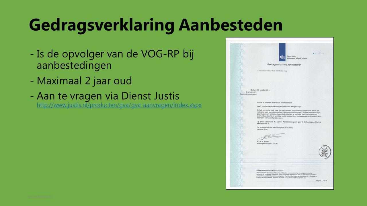 Gedragsverklaring Aanbesteden -Is de opvolger van de VOG-RP bij aanbestedingen -Maximaal 2 jaar oud -Aan te vragen via Dienst Justis http://www.justis