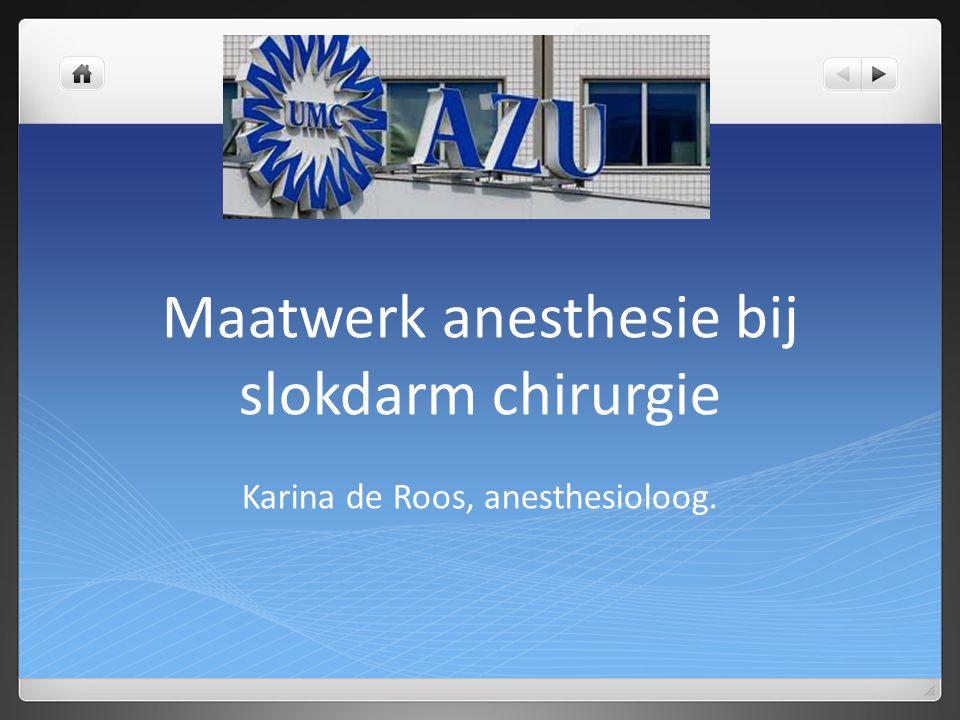 Maatwerk anesthesie bij slokdarm chirurgie Karina de Roos, anesthesioloog.