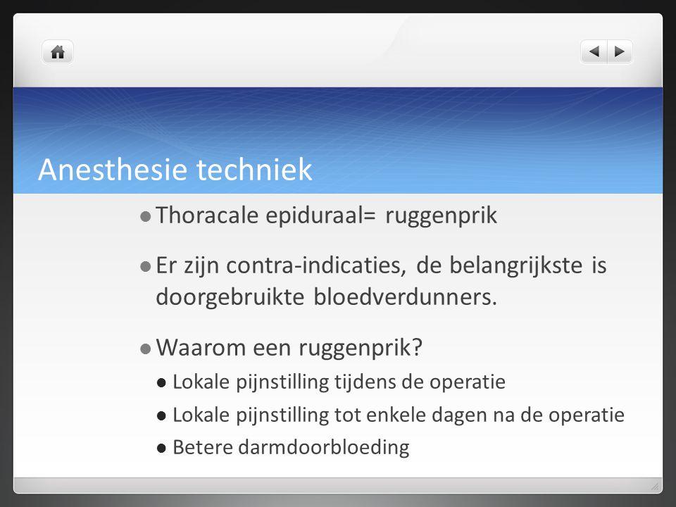 Anesthesie techniek Thoracale epiduraal= ruggenprik Er zijn contra-indicaties, de belangrijkste is doorgebruikte bloedverdunners. Waarom een ruggenpri