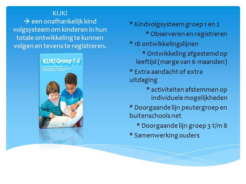 KIJK!  een onafhankelijk kind volgsysteem om kinderen in hun totale ontwikkeling te kunnen volgen en tevens te registreren. * Kindvolgsysteem groep 1