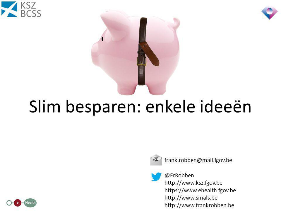 Slim besparen: enkele ideeën frank.robben@mail.fgov.be @FrRobben http://www.ksz.fgov.be https://www.ehealth.fgov.be http://www.smals.be http://www.fra