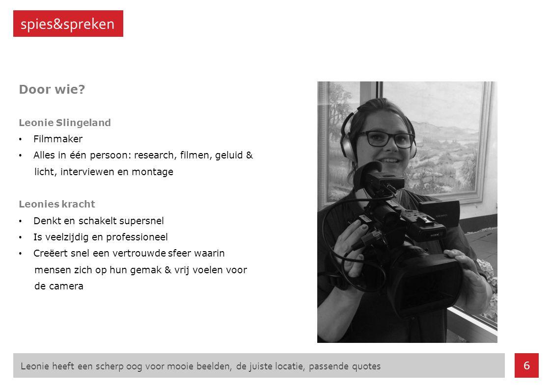 spies&spreken Door wie? Leonie Slingeland Filmmaker Alles in één persoon: research, filmen, geluid & licht, interviewen en montage Leonies kracht Denk