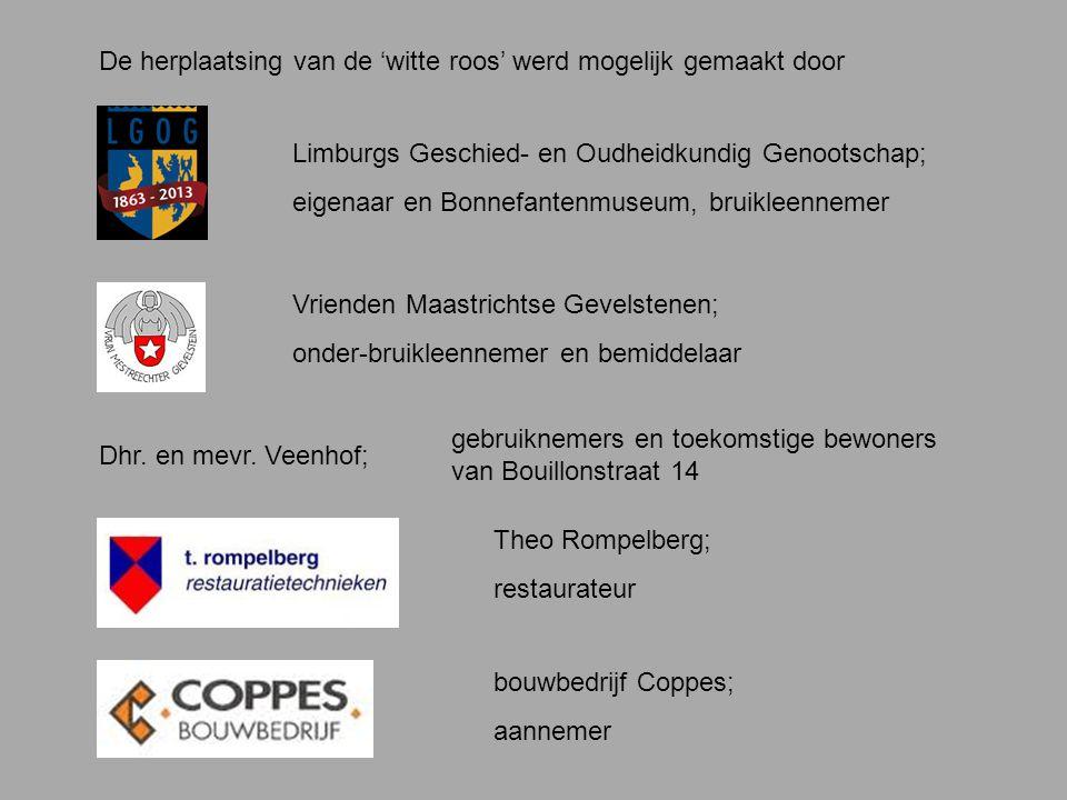De herplaatsing van de 'witte roos' werd mogelijk gemaakt door Limburgs Geschied- en Oudheidkundig Genootschap; eigenaar en Bonnefantenmuseum, bruikleennemer Vrienden Maastrichtse Gevelstenen; onder-bruikleennemer en bemiddelaar Dhr.