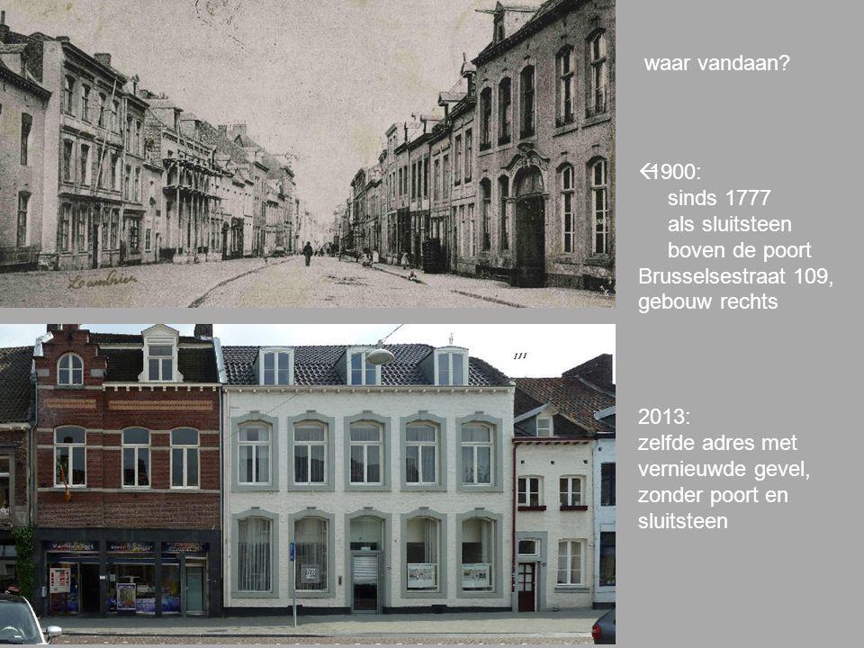 2013: zelfde adres met vernieuwde gevel, zonder poort en sluitsteen  1900: sinds 1777 als sluitsteen boven de poort Brusselsestraat 109, gebouw rechts waar vandaan
