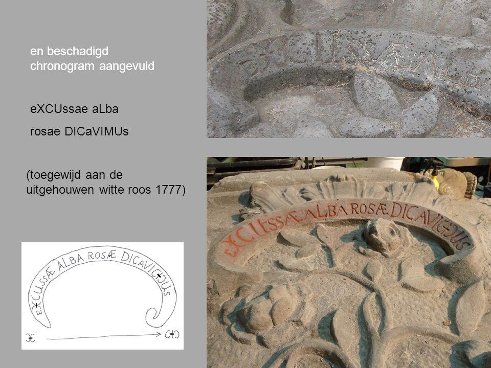 en beschadigd chronogram aangevuld eXCUssae aLba rosae DICaVIMUs (toegewijd aan de uitgehouwen witte roos 1777)