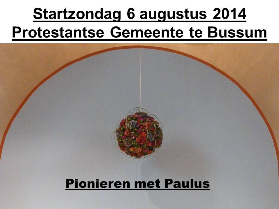 Startzondag 6 augustus 2014 Protestantse Gemeente te Bussum Pionieren met Paulus