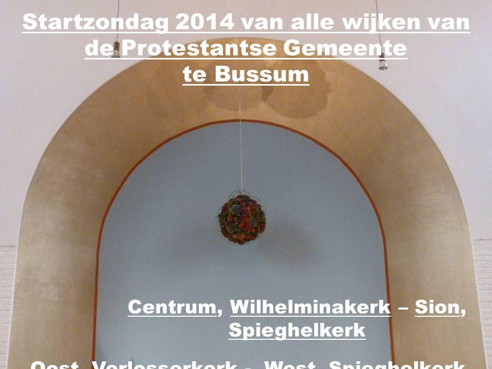 Startzondag 2014 van alle wijken van de Protestantse Gemeente te Bussum Centrum, Wilhelminakerk – Sion, Spieghelkerk Oost, Verlosserkerk - West, Spieg