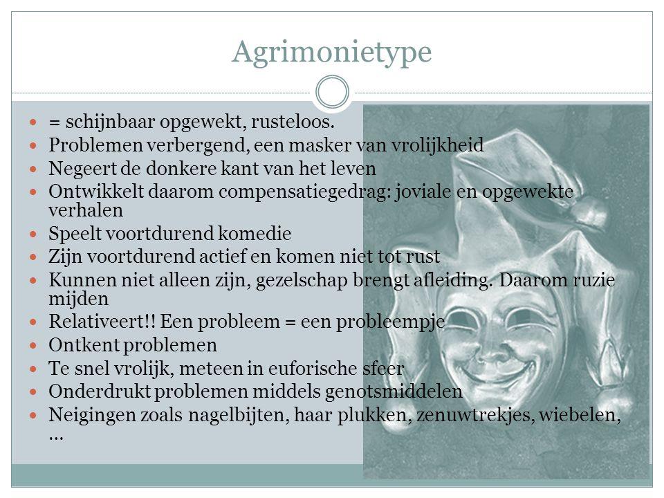 Agrimonietype = schijnbaar opgewekt, rusteloos.