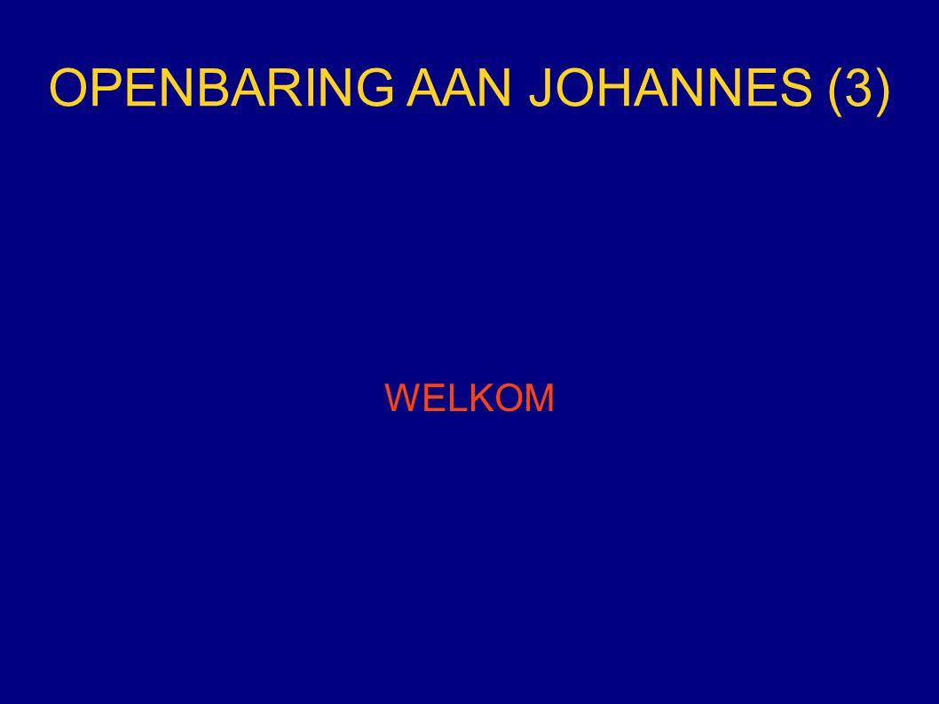 OPENBARING AAN JOHANNES (3) WELKOM