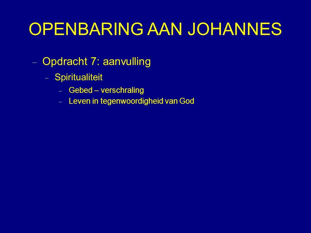 OPENBARING AAN JOHANNES  Opdracht 7: aanvulling  Spiritualiteit  Gebed – verschraling  Leven in tegenwoordigheid van God